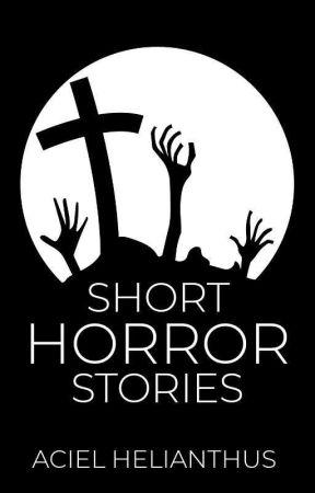 Short Horror Stories by PrinsesaDy