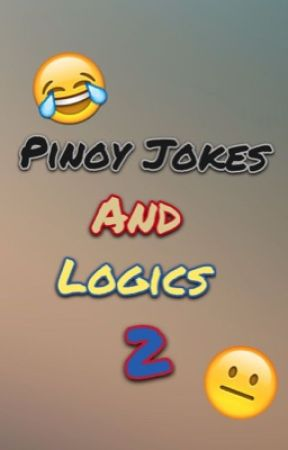 Pinoy Jokes And Logics 2 by JosephTheJoe