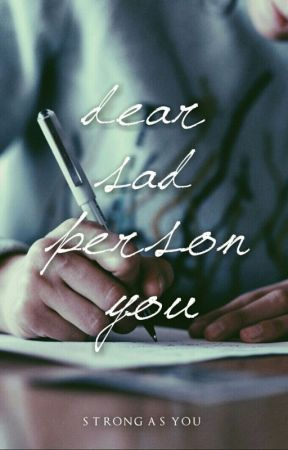 Dear Sad Person You; [Philkas] by strong_as_you