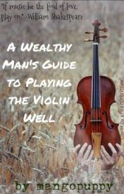 A Wealthy Man's Guide to Playing the Violin Well by mangopuppy