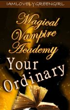 Magical Vampire Academy: YOUR ORDINARY by iamlovelygreengirl