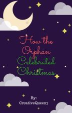 How The Orphan Celebrated Christmas (TCC2016) by CreativeQueen7