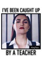 I've been caught up by a teacher by kingtozz