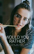 Would You Rather??? ||✔|| by Crystique