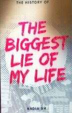 THE BIGGEST LIE OF MY LIFE by nadia16bm