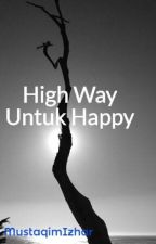 High Way Untuk Happy by MustaqimIzhar
