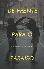 DE FRENTE PRO PARAÍSO by UmaMeninaApenas