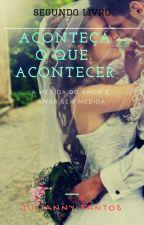 Aconteça o que Acontecer | Segundo livro by juliannysantos129