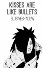 Kisses Are Like Bullets [Madara Uchiha] by ElusiveShadow