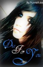 Die For You (Andy Biersack Love Story) (COMPLETED) {1} [EDITING] by RaisedByWuuves