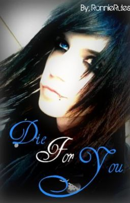 Die For You (Andy Biersack Love Story) (COMPLETED)