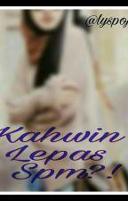 Kahwin Lepas SPM ?! TT by lysatiqa