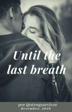 Until The Last Breath - (T3ddy) by _sensitivequeen