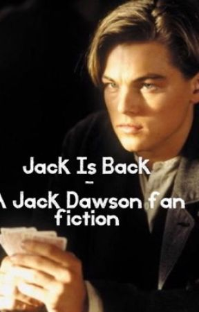 I Wattpad Is Back Jack Searching Dawson Chapter 4jL35RqA