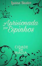 Cidade de Magia - Aprisionada por Espinhos by LuanaBastosAraujo