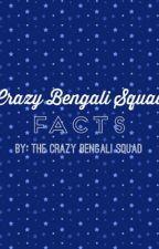 Crazy Bengali Squad Facts by TheCrazyBengaliSquad
