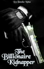 The Billionaire Kidnapper by be_your_real_self