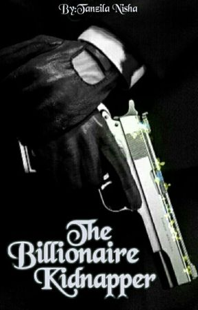 The Billionaire Kidnapper by TanzilaNisha