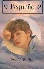 ♡Pequeño♡ ✏️• KookV • Jk.Th• by Yoon18_Gi