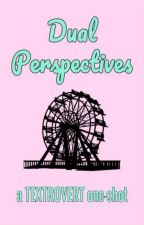 Dual Perspectives - A Textrovert One-Shot by spring_grrl