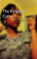 Thy Kingdom Come by Writing_Athena