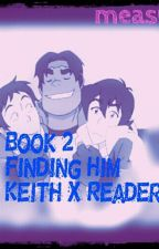 Finding Him (Voltron Keith X Reader Book Two) [FINISHED] by measushi