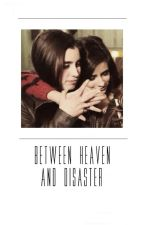Between heaven and disaster ⇉ camren (editando) by halseyftlauren