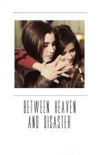 Between heaven and disaster ⇉ camren (editando) by halseyftlauren