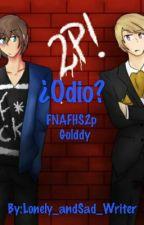¿Odio? - Golddy -  Yaoi/Gay - #FNAFHS2p by -HaruYayoiChan-