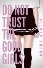Do Not Trust The Good Girls by brunaceottobooks