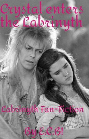 Crystal Enters The Labyrinth || Labyrinth Fan Fiction|| by MissCharAspden1994