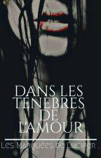 Dans Les Ténèbres De L' Amour T.1 : Les Marquées De Lucifer .[EN RÉÉCRITURE]. by keliaky