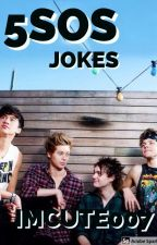 JOKES THAT ONLY 5SOS FAM WILL FIND FUNNY  by imcute007