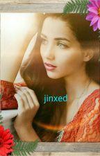 jinxed   by kimjocelinramirez