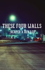 These four walls ;Reaper X Reader; by Candywolfie