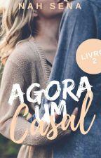 Agora Um Casal - Livro 2  by Nah_Sena