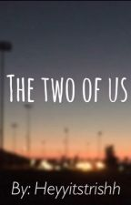 The Two Of Us (COMPLETED) by Mystoriesaretrashy
