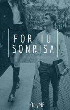 Por Tu Sonrisa ©  #PGP2017 #PNovel by AloneMF