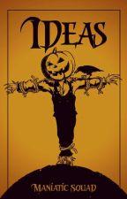 Ideas by ManiaticSquad
