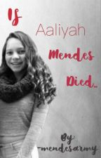 If Aaliyah Mendes died..|| S.M (Finished) by -mendesarmy