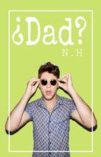 ¿Dad?- {Niall Horan}*En edición* by andyhoran14