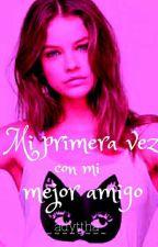 Mi Primera Vez Con Mi Mejor Amigo by Rom_ABL