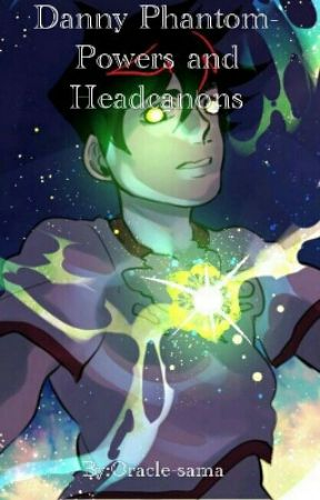 Danny Phantom- Powers and Headcanons by Oracle-sama