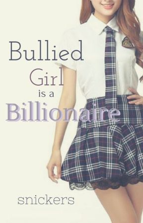 Bullied Girl is a Billionaire by magical-chocolate