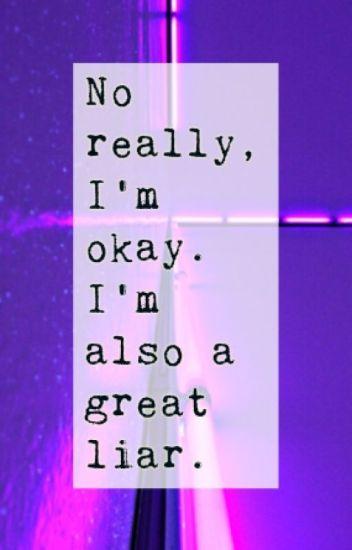 No really, I'm okay. I'm also a great liar.