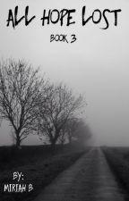 All Hope Lost [3] by Miriah_B