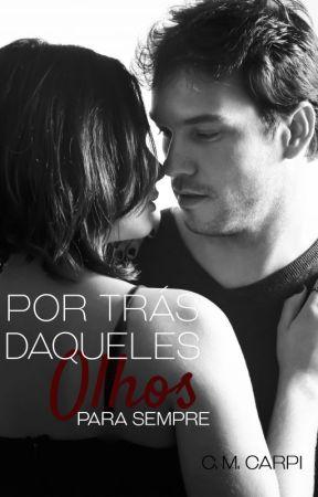 POR TRÁS DAQUELE OLHOS - PARA SEMPRE by CMCarpi