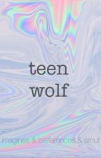 Teen Wolf Smut & Imagines  by yahudge