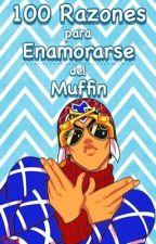 100 Razones para Enamorarse del Muffin by AnotherJoJoAccount