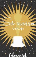 SÓ NOSSO OSCAR! (VOTAÇÃO ENCERRADA) by CDoceMel